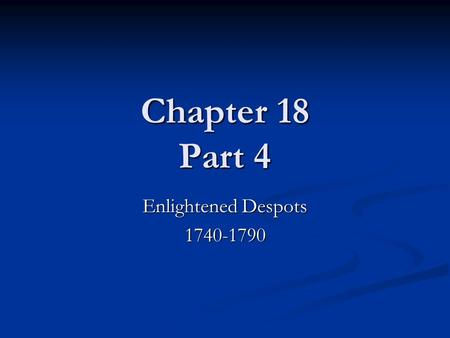 Chapter 18 Part 4 Enlightened Despots 1740-1790. Much support for reforms of the Enlightened Despots Believed absolute rulers should promote the good.