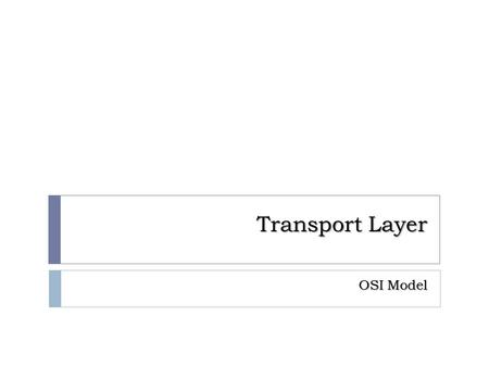 Transport Layer OSI Model. The transport layer is responsible for the segmentation and the delivery of a message from one process to another.
