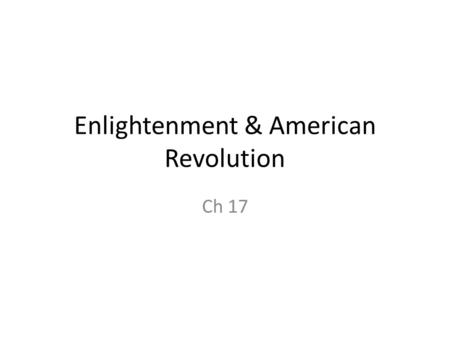 Enlightenment & American Revolution Ch 17. Philosophy in the Age of Reason Sec 1.