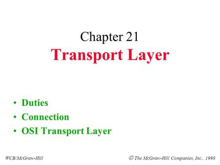 Chapter 21 Transport Layer Duties Connection OSI Transport Layer WCB/McGraw-Hill  The McGraw-Hill Companies, Inc., 1998.