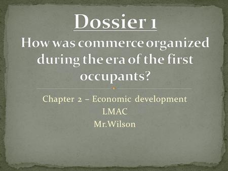 Chapter 2 – Economic development LMAC Mr.Wilson. What do we already know about the Aboriginal population here in Canada? Culture? History? Tools? Based.