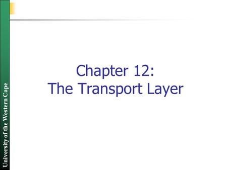 University of the Western Cape Chapter 12: The Transport Layer.