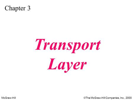 McGraw-Hill©The McGraw-Hill Companies, Inc., 2000 Chapter 3 Transport Layer.