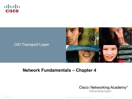 © 2007 Cisco Systems, Inc. All rights reserved.Cisco Public ITE PC v4.0 Chapter 1 1 OSI Transport Layer Network Fundamentals – Chapter 4.