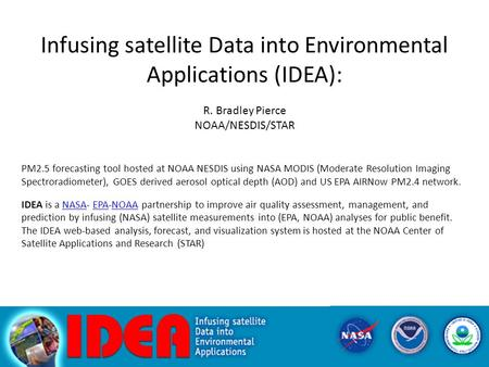 Infusing satellite Data into Environmental Applications (IDEA): R. Bradley Pierce NOAA/NESDIS/STAR PM2.5 forecasting tool hosted at NOAA NESDIS using NASA.