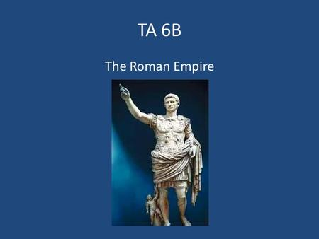 TA 6B The Roman Empire. The Roman Empire Brings Change I.Expansion Creates Problems A.The unequal distribution of land 1.Large estates called latifundia.