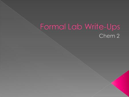  1) Lab write-up will be more complex than in Chem 1 and worth more points.  2) Lab reports will be typed. This means that your calculations, data tables,