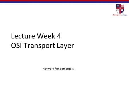Lecture Week 4 OSI Transport Layer Network Fundamentals.