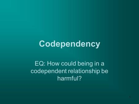 1 Codependency EQ: How could being in a codependent relationship be harmful?