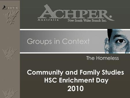 Groups in Context The Homeless Community and Family Studies HSC Enrichment Day 2010.