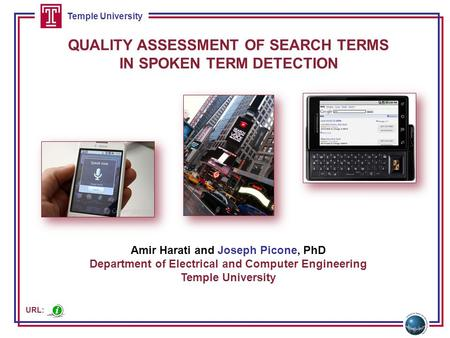 Temple University QUALITY ASSESSMENT OF SEARCH TERMS IN SPOKEN TERM DETECTION Amir Harati and Joseph Picone, PhD Department of Electrical and Computer.