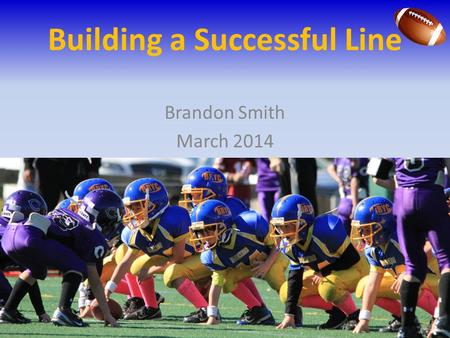 Building a Successful Line Brandon Smith March 2014.