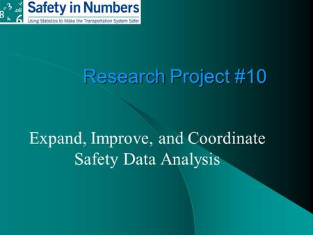 Research Project #10 Expand, Improve, and Coordinate Safety Data Analysis.