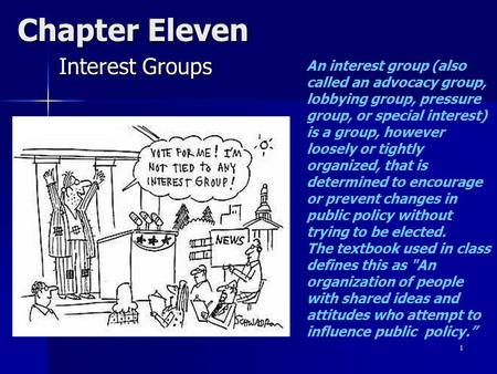 1 Chapter Eleven Interest Groups An interest group (also called an advocacy group, lobbying group, pressure group, or special interest) is a group, however.