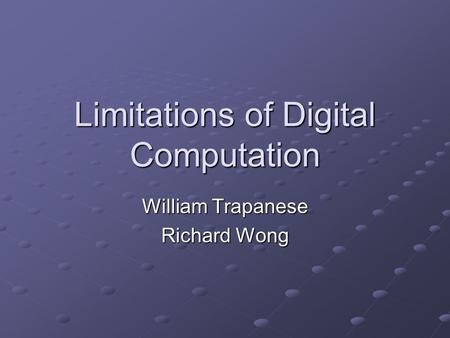 Limitations of Digital Computation William Trapanese Richard Wong.