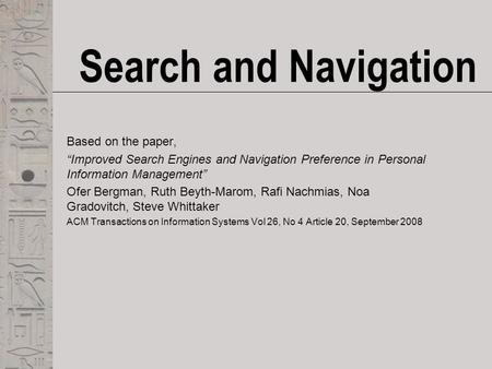 "Search and Navigation Based on the paper, ""Improved Search Engines and Navigation Preference in Personal Information Management"" Ofer Bergman, Ruth Beyth-Marom,"