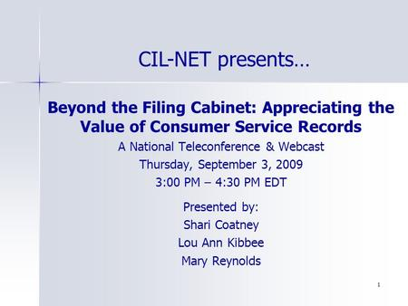 1 Beyond the Filing Cabinet: Appreciating the Value of Consumer Service Records A National Teleconference & Webcast Thursday, September 3, 2009 3:00 PM.