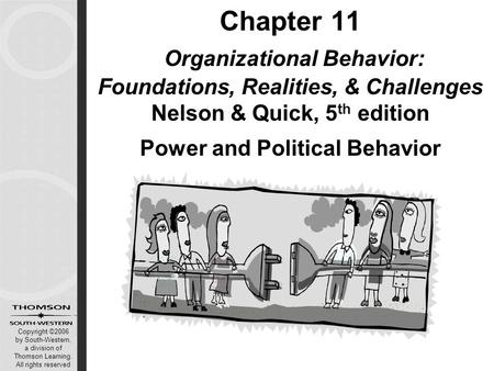Copyright ©2006 by South-Western, a division of Thomson Learning. All rights reserved Chapter 11 Organizational Behavior: Foundations, Realities, & Challenges.