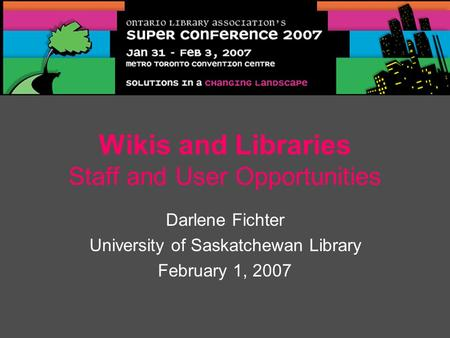Wikis and Libraries Staff and User Opportunities Darlene Fichter University of Saskatchewan Library February 1, 2007.