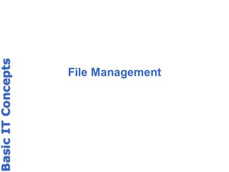 File Management. What is a File? A file is a collection of data or information. Smallest unit of information we deal with on an everyday basis. All of.