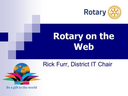 "Rotary on the Web Rick Furr, District IT Chair. District 7570 DTTS Materials Pull-down ""Committees"" ""Committees & Downloads"" 'Training - DTTS 2014-2015"""