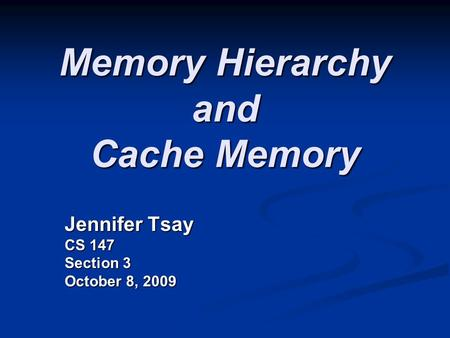 Memory Hierarchy and Cache Memory Jennifer Tsay CS 147 Section 3 October 8, 2009.