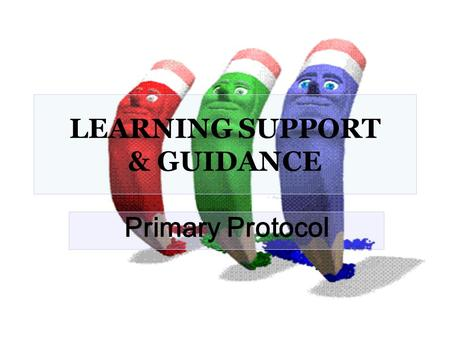 LEARNING SUPPORT & GUIDANCE Primary Protocol. Learning Support Protocol. 1 At the beginning of the year, each Learning Support specialist draws up a list.
