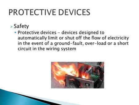  Safety  Protective devices - devices designed to automatically limit or shut off the flow of electricity in the event of a ground-fault, over-load or.