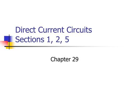 Direct Current Circuits Sections 1, 2, 5 Chapter 29.