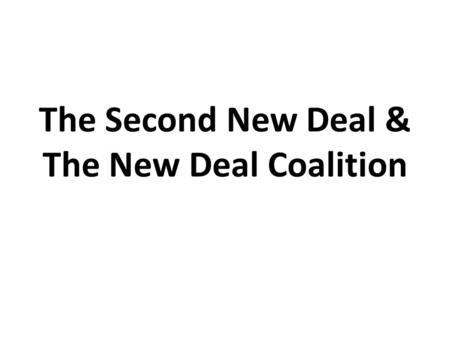 The Second New Deal & The New Deal Coalition. Second New Deal 1935 A response to criticism – Right wing Deficit spending – Left wing Not enough Huey Long.