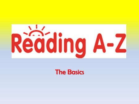 The Basics. Getting Started… Click on the Learning A-Z icon on the Faculty/Staff page of the WISD website.