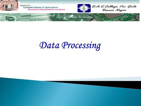 Topics Covered: Data processing and its need Data processing and its need Steps in data processing Steps in data processing Objectives of data processing.