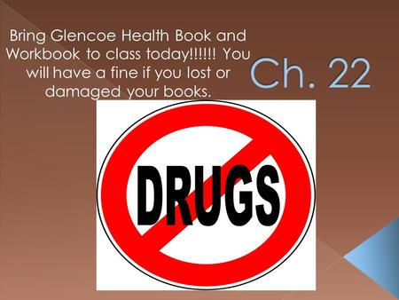 Bring Glencoe Health Book and Workbook to class today!!!!!! You will have a fine if you lost or damaged your books.