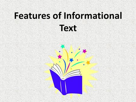 Features of Informational Text. Print Features Guides readers through the patterns of organization of the text. Table of contents Index Glossary Preface.