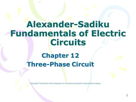 1 Alexander-Sadiku Fundamentals of Electric Circuits Chapter 12 Three-Phase Circuit Copyright © The McGraw-Hill Companies, Inc. Permission required for.