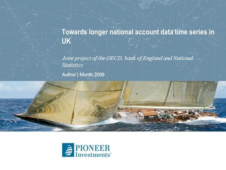 Author | Month 2006 Towards longer national account data time series in UK Joint project of the OECD, bank of England and National Statistics.