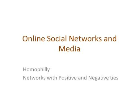 Online Social Networks and Media Homophilly Networks with Positive and Negative ties.