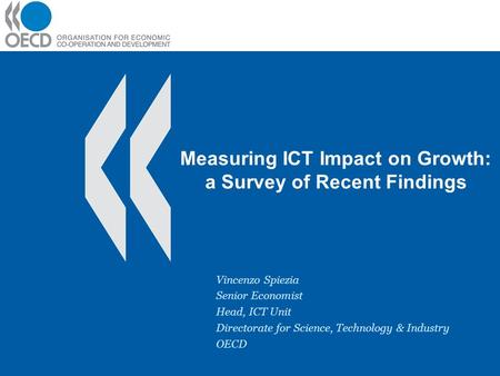 Measuring ICT Impact on Growth: a Survey of Recent Findings Vincenzo Spiezia Senior Economist Head, ICT Unit Directorate for Science, Technology & Industry.