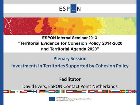 "ESPON Internal Seminar 2013 ""Territorial Evidence for Cohesion Policy 2014-2020 and Territorial Agenda 2020"" Plenary Session Investments in Territories."