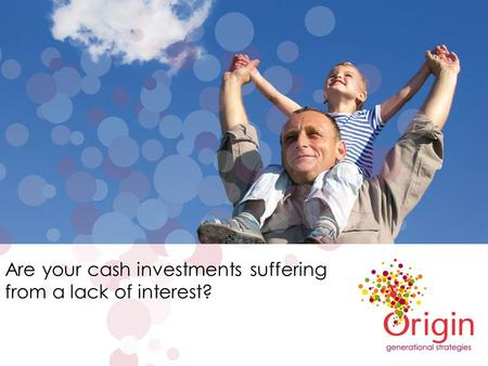 Are your cash investments suffering from a lack of interest?