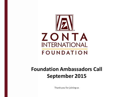 Foundation Ambassadors Call September 2015 Thank you for joining us.