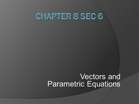 Vectors and Parametric Equations