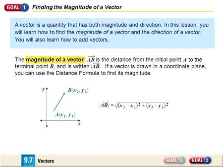 Finding the Magnitude of a Vector A vector is a quantity that has both magnitude and direction. In this lesson, you will learn how to find the magnitude.