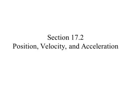 Section 17.2 Position, Velocity, and Acceleration.