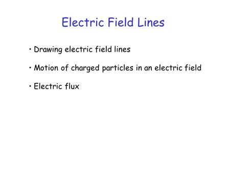 Electric Field Lines Drawing electric field lines Motion of charged particles in an electric field Electric flux.
