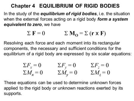 In the study of the equilibrium of rigid bodies, i.e. the situation when the external forces acting on a rigid body form a system equivalent to zero, we.