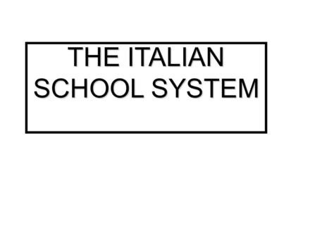 THE ITALIAN SCHOOL SYSTEM. PRESCHOOL EDUCATION PREKINDERGARTEN SCHOOL(from 0 to 3 year- old children): from Monday to Friday from 7.30 to 16.00, there.