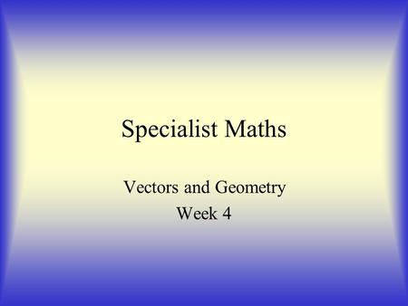Specialist Maths Vectors and Geometry Week 4. Lines in Space Vector Equation Parametric Equations Cartesian Equation.