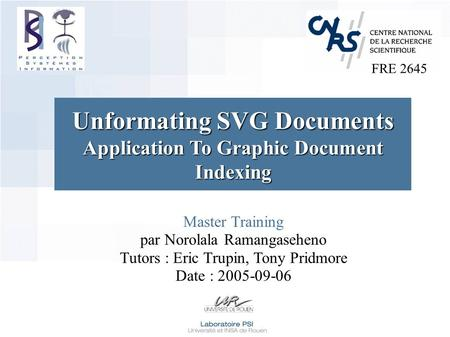 Master Training par Norolala Ramangaseheno Tutors : Eric Trupin, Tony Pridmore Date : 2005-09-06 Unformating SVG Documents Application To Graphic Document.