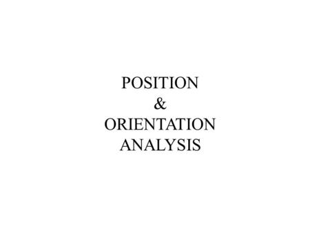 POSITION & ORIENTATION ANALYSIS. This lecture continues the discussion on a body that cannot be treated as a single particle but as a combination of a.